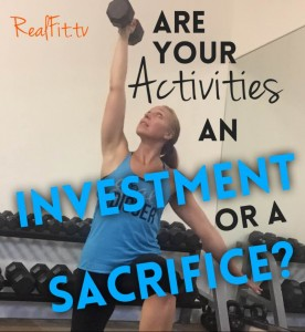 Are Your Activities an Investment or a Sacrifice?