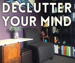 How to Unclog Your Thinking So Your Mind is Free From Clutter