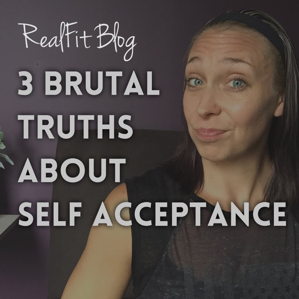 3 Brutal Truths About Self Acceptance