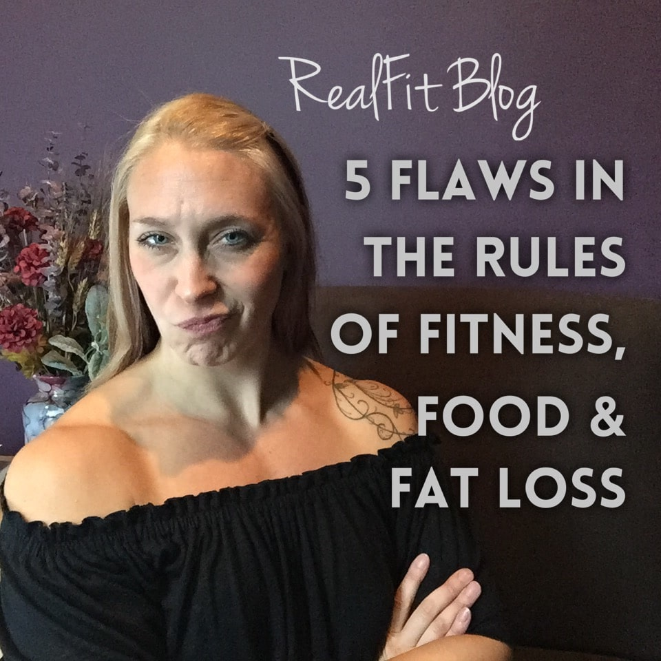 5 Flaws In The Rules of Fitness, Food & Fat Loss