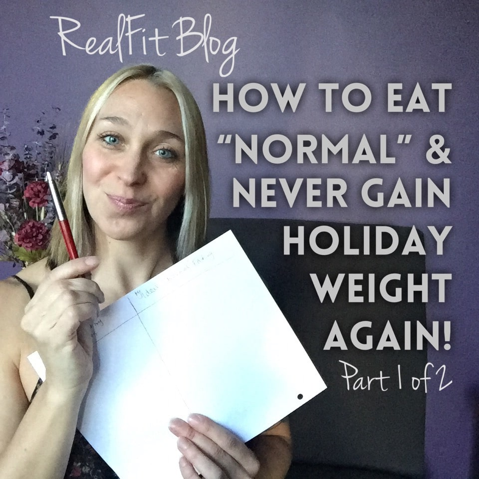 "How to Eat ""Normal""& Never Gain Holiday Weight Again (Part 1 of 2)"